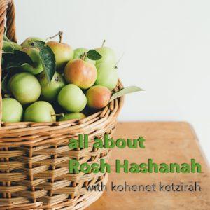 All About Rosh Hashanah (Kohenet Ketzirah)