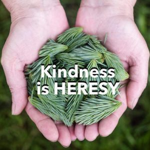 Kindness Is Heresy (Rabbi Patrick)
